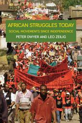African Struggles Today: Social Movements Since Independence