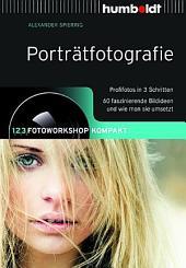 Porträtfotografie: 1,2,3 Fotoworkshop kompakt. Profifotos in 3 Schritten. 60 faszinierende Bildideen und wie man sie umsetzt