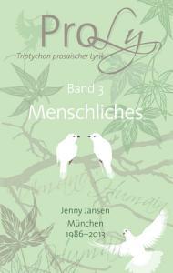 ProLy  Triptychon prosaischer Lyrik  Band 3 Menschliches PDF