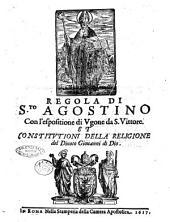 Regola di S.to Agostino con l'espositione di Ugone da S. Vittore. Et Constitutioni della religione del divoto Giovanni di Dio