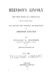 Herndon's Lincoln: The True Story of a Great Life ... The History and Personal Recollections of Abraham Lincoln, Volume 3