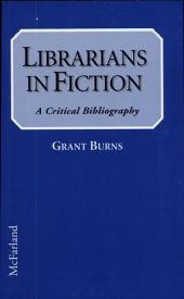 Librarians in Fiction: A Critical Bibliography