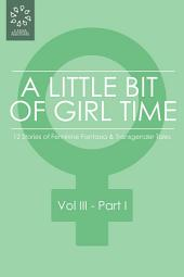 A Little Bit of Girl Time: Volume III, Part I