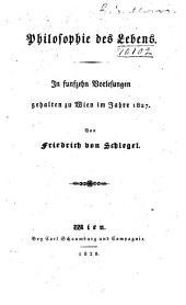 Philosophie des Lebens: in funfzehn Vorlesungen gehalten zu Wien im Jahre 1827