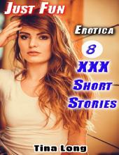 Erotica: Just Fun: 8 XXX Short Stories