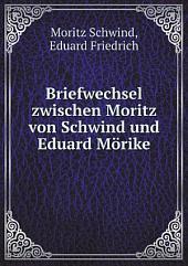 Briefwechsel zwischen Moritz von Schwind und Eduard M?rike