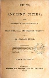 Ruins of Ancient Cities, 2: With General and Particular Accounts of Their Rise, Fall and Present Condition