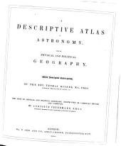 A Descriptive Atlas of Astronomy and of Physical and Political Geography