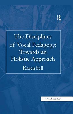 The Disciplines of Vocal Pedagogy  Towards an Holistic Approach