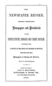 The Newspaper Record: Containing a Complete List of Newspapers and Periodicals in the United States, Canadas, and Great Britain, Together with a Sketch of the Origin and Progress of Printing, with Some Facts about Newspapers in Europe and America