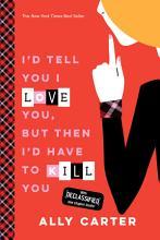 I d Tell You I Love You  But Then I d Have to Kill You PDF