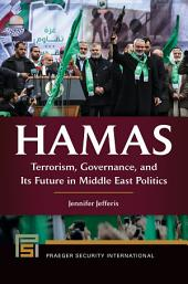 Hamas: Terrorism, Governance, and Its Future in Middle East Politics: Terrorism, Governance, and Its Future in Middle East Politics