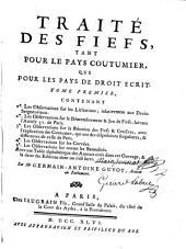 Traité des fiefs, tant pour le pays coutumier, que pour les pays de droit ecrit: Volume1