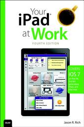 Your iPad at Work (covers iOS 7 on iPad Air, iPad 3rd and 4th generation, iPad2, and iPad mini): Edition 4