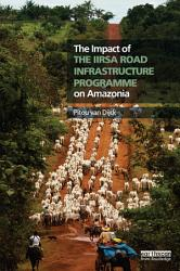 The Impact of the IIRSA Road Infrastructure Programme on Amazonia PDF