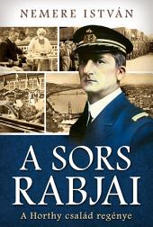 A sors rabjai: A Horthy család regénye