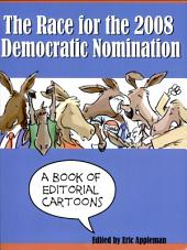 The Race for the 2008 Democratic Nomination: A Book of Editorial Cartoons