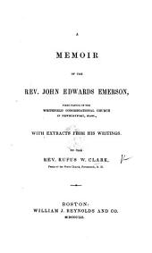 A Memoir of the Rev. John Edwards Emerson ... With extracts from his writings. [With a portrait.]