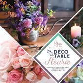 Ma déco de table fleurie: Bouquets, centres de table et suspensions expliqués pas à pas