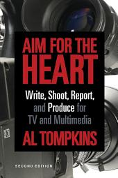 Aim for the Heart: Write, Shoot, Report and Produce for TV and Multimedia, Edition 2