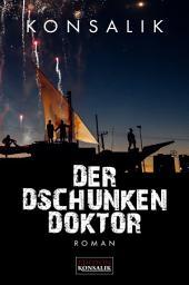 Der Dschunkendoktor: Roman