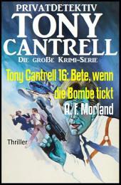 Tony Cantrell 16: Bete, wenn die Bombe tickt: Cassiopeiapress Kriminalroman