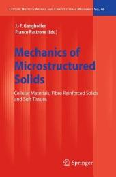 Mechanics of Microstructured Solids: Cellular Materials, Fibre Reinforced Solids and Soft Tissues