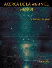 Acerca de la Nada y el Vacío VI: La Dinámica del Vacío