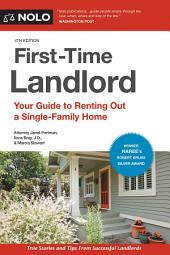 First-Time Landlord: Your Guide to Renting out a Single-Family Home, Edition 4