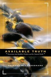 Available Truth: Excursions into Buddhist Wisdom and the Natural World