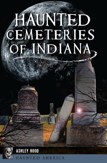 Haunted Cemeteries of Indiana PDF