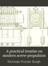 A Practical Treatise on Modern Screw-propulsion