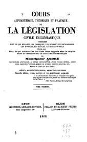 Cours alphabétique théorique et pratique de la législation civile ecclésiastique ...