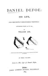 Daniel Defoe: his life, and recently discovered writings: extending from 1716 to 1729. ¬The life of Daniel Defoe, Volume 1
