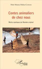 Contes animaliers de chez nous: Récits mystiques du Manden originel