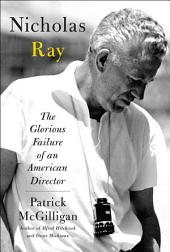 Nicholas Ray: The Glorious Failure of an American Director