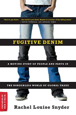 Fugitive Denim  A Moving Story of People and Pants in the Borderless World of Global Trade