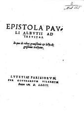Epistola Pavli Albvtii Ad Iesvitas: In qva de rebvs gravissimis et lectv dignissimis tractatvr