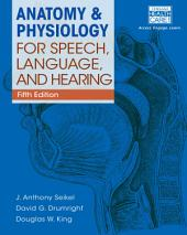 Anatomy & Physiology for Speech, Language, and Hearing: Edition 5