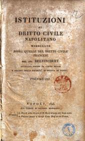 Istituzioni di Dritto civile napolitano modellate sopra quelle del Dritto civile francese. Del sig. Delvincourt...Volume 1. [-3.]: 3