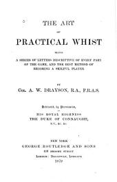 The Art of Practical Whist: Being a Series of Letters Descriptive of Every Part of the Game, and the Best Method of Becoming a Skilful Player