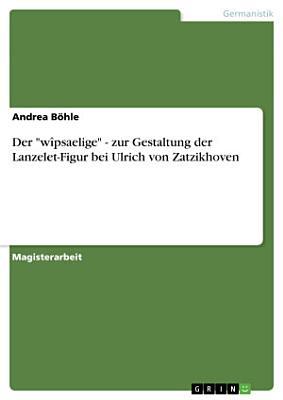 Der  w  psaelige    zur Gestaltung der Lanzelet Figur bei Ulrich von Zatzikhoven PDF