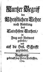 Kurtzer Begriff der Christlichen Lehre nach Anleitung des Catechismi Lutheri: in Frag und Antwort gestellet, und auf die Heil. Schrifft gegründet