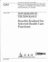 Information technology : benefits realized for selected health care functions : report to the Ranking Minority Member, Committee on Health, Education, Labor, and Pensions, U.S. Senate.