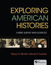 Loose-leaf Version for Exploring American Histories, Combined Volume: A Brief Survey with Sources