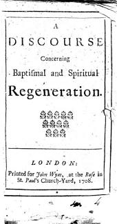A Discourse Concerning Baptismal and Spiritual Regeneration: Volume 4