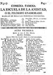 Comedia famosa. La Escuela de la Amistad, ó el filósofo enamorado. [In three acts and in verse, by J. P. Forner.]