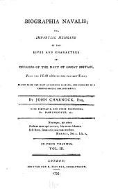Biographia Navalis: Or, Impartial Memoirs of the Lives and Characters of Officers of the Navy of Great Britain, from the Year 1660 to the Present Time; Drawn from the Most Authentic Sources, and Disposed in a Chronological Arrangement, Volume 3