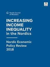 Increasing Income Inequality in the Nordics: Nordic Economic Policy Review 2018