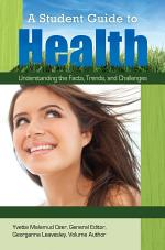 A Student Guide to Health: Understanding the Facts, Trends, and Challenges [5 volumes]